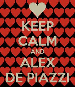 Poster: KEEP CALM AND ALEX DE PIAZZI