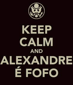 Poster: KEEP CALM AND ALEXANDRE É FOFO
