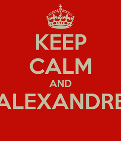 Poster: KEEP CALM AND ALEXANDRE