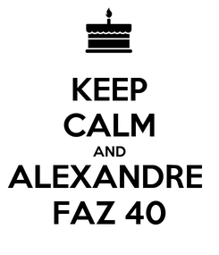 Poster: KEEP CALM AND ALEXANDRE  FAZ 40
