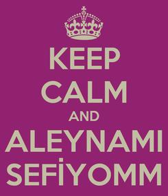 Poster: KEEP CALM AND ALEYNAMI SEFİYOMM