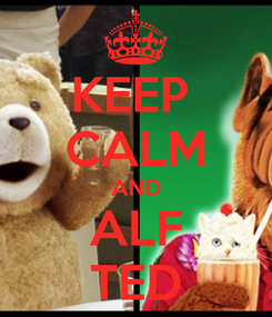 Poster: KEEP  CALM AND ALF TED