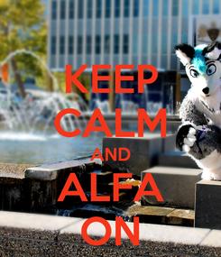 Poster: KEEP CALM AND ALFA ON