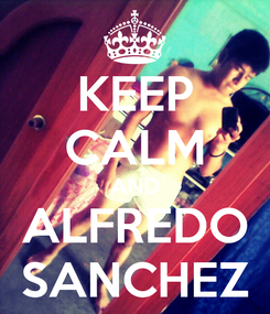 Poster: KEEP CALM AND ALFREDO SANCHEZ