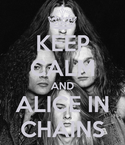 Poster: KEEP CALM AND ALICE IN CHAINS