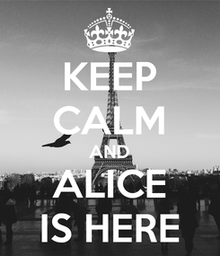 Poster: KEEP CALM AND ALICE IS HERE