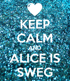 Poster: KEEP CALM AND ALICE IS SWEG