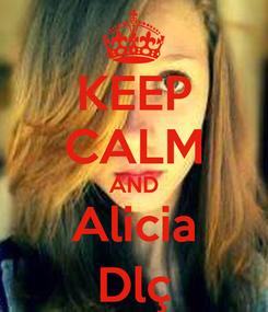 Poster: KEEP CALM AND Alicia Dlç