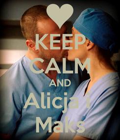 Poster: KEEP CALM AND Alicja i  Maks