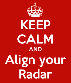 Poster: KEEP CALM AND Align your Radar