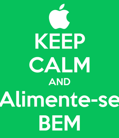 Poster: KEEP CALM AND Alimente-se BEM