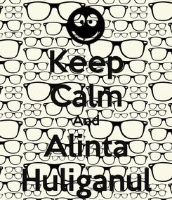 Poster: Keep Calm And Alinta Huliganul