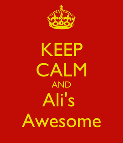 Poster: KEEP CALM AND Ali's  Awesome