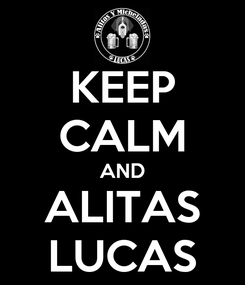Poster: KEEP CALM AND ALITAS LUCAS