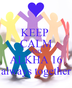 Poster: KEEP  CALM AND ALKHA 16 always together