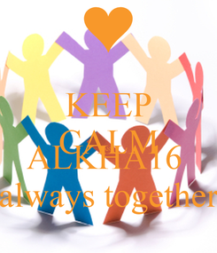 Poster: KEEP CALM AND ALKHA16  always together
