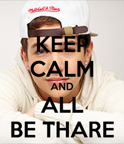 Poster: KEEP CALM AND ALL BE THARE