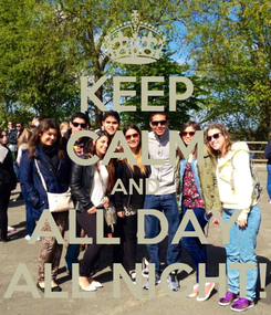 Poster: KEEP CALM AND ALL DAY ALL NIGHT!