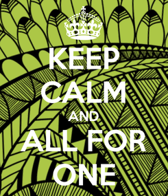 Poster: KEEP CALM AND ALL FOR ONE