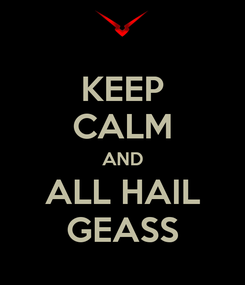Poster: KEEP CALM AND ALL HAIL GEASS