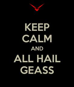 Poster: KEEP CALM AND ALL HAIL GEASS
