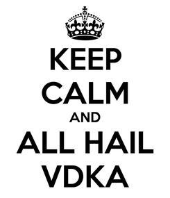 Poster: KEEP CALM AND ALL HAIL VDKA