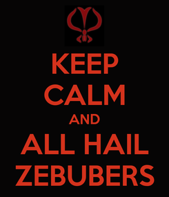 Poster: KEEP CALM AND ALL HAIL ZEBUBERS