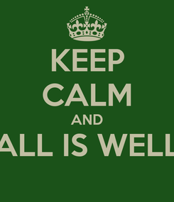 Poster: KEEP CALM AND ALL IS WELL