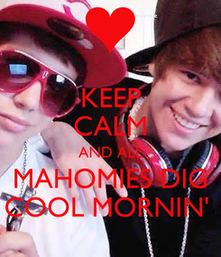 Poster: KEEP CALM AND ALL MAHOMIES DIG COOL MORNIN'