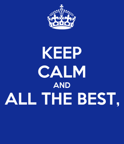 Poster: KEEP CALM AND ALL THE BEST,