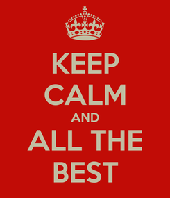 Poster: KEEP CALM AND ALL THE BEST