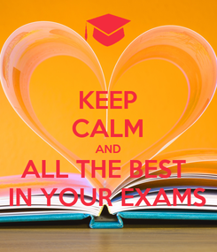 Poster: KEEP CALM AND ALL THE BEST  IN YOUR EXAMS