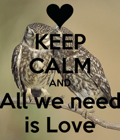 Poster: KEEP CALM AND All we need is Love