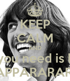 """Poster: KEEP CALM AND """"All you need is love"""" PAPPARARARA"""