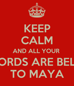 Poster: KEEP CALM AND ALL YOUR  KEWORDS ARE BELONG TO MAYA