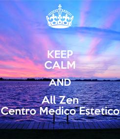 Poster: KEEP CALM AND All Zen Centro Medico Estetico