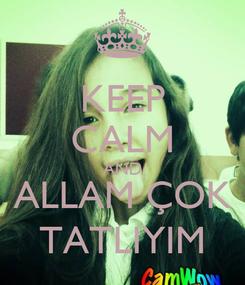 Poster: KEEP CALM AND ALLAM ÇOK TATLIYIM