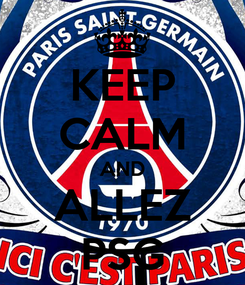 Poster: KEEP CALM AND ALLEZ PSG