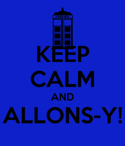 Poster: KEEP CALM AND ALLONS-Y!