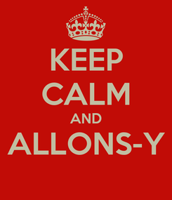 Poster: KEEP CALM AND ALLONS-Y
