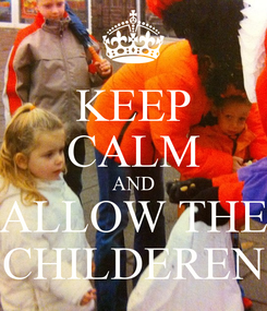 Poster: KEEP CALM AND ALLOW THE CHILDEREN