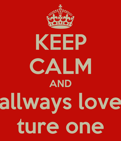Poster: KEEP CALM AND allways love ture one