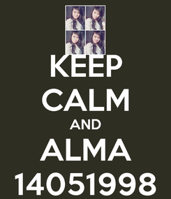 Poster: KEEP CALM AND ALMA 14051998