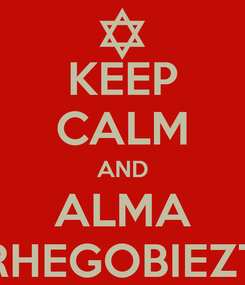 Poster: KEEP CALM AND ALMA RHEGOBIEZT
