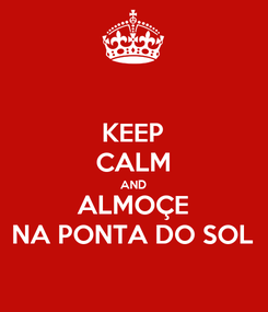 Poster: KEEP CALM AND ALMOÇE NA PONTA DO SOL