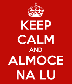 Poster: KEEP CALM AND ALMOCE NA LU