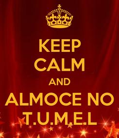 Poster: KEEP CALM AND ALMOCE NO T.U.M.E.L