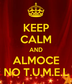 Poster: KEEP CALM AND ALMOCE NO T.U.M.E.L