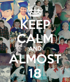 Poster: KEEP CALM AND ALMOST 18