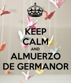 Poster: KEEP CALM AND ALMUERZO DE GERMANOR